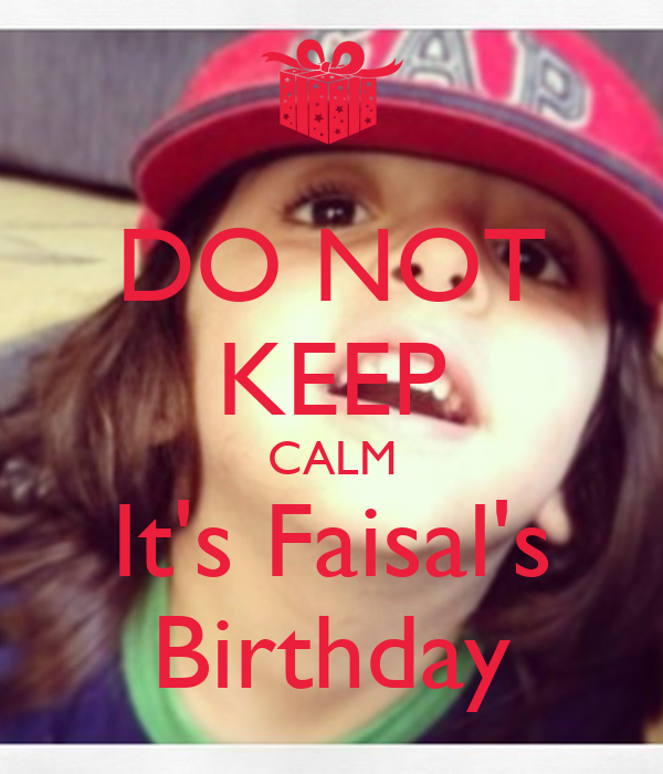 DO NOT KEEP CALM It's Faisal's Birthday
