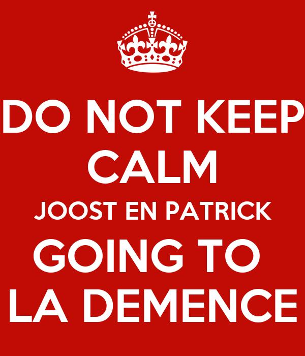 DO NOT KEEP CALM JOOST EN PATRICK GOING TO  LA DEMENCE