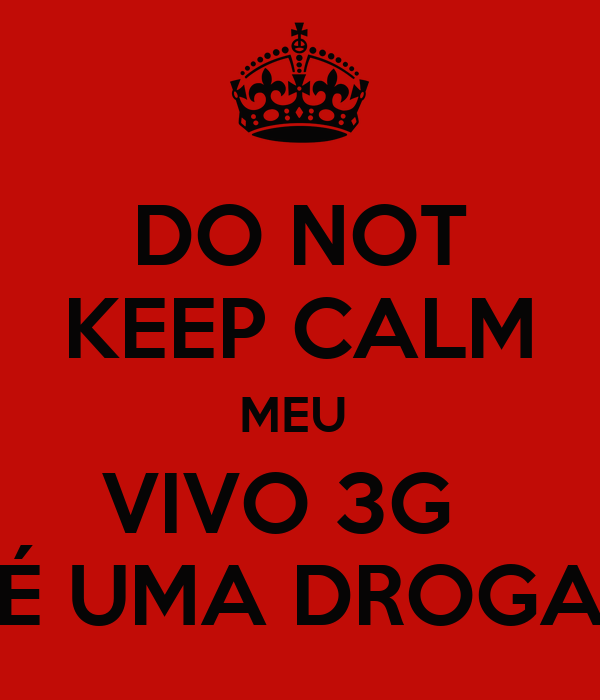 DO NOT KEEP CALM MEU  VIVO 3G   É UMA DROGA