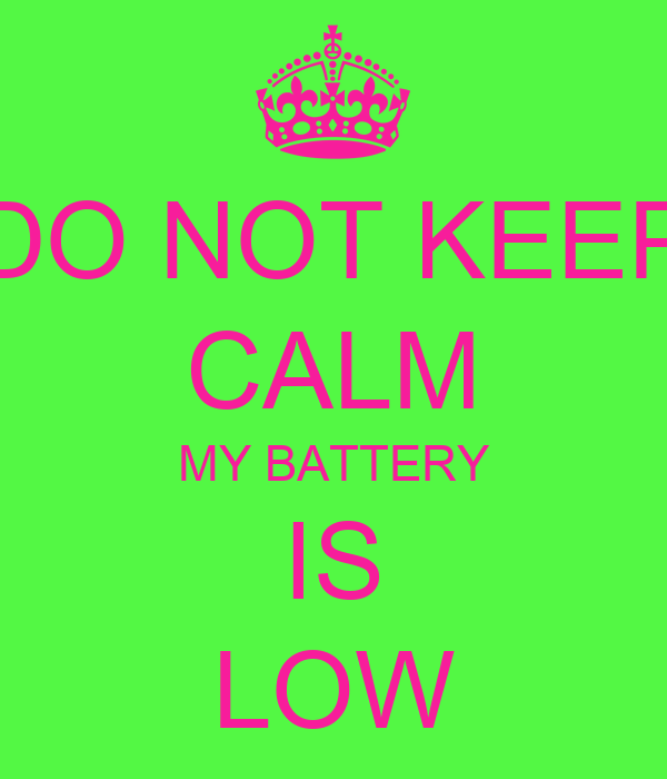 DO NOT KEEP CALM MY BATTERY IS LOW