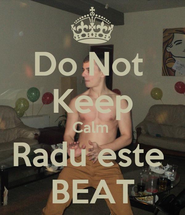 Do Not  Keep Calm  Radu este  BEAT