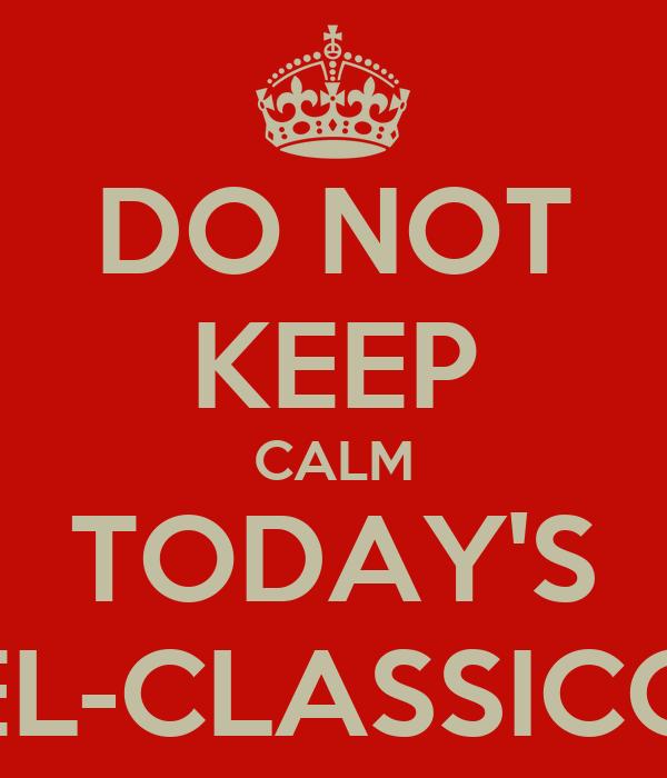DO NOT KEEP CALM TODAY'S EL-CLASSICO
