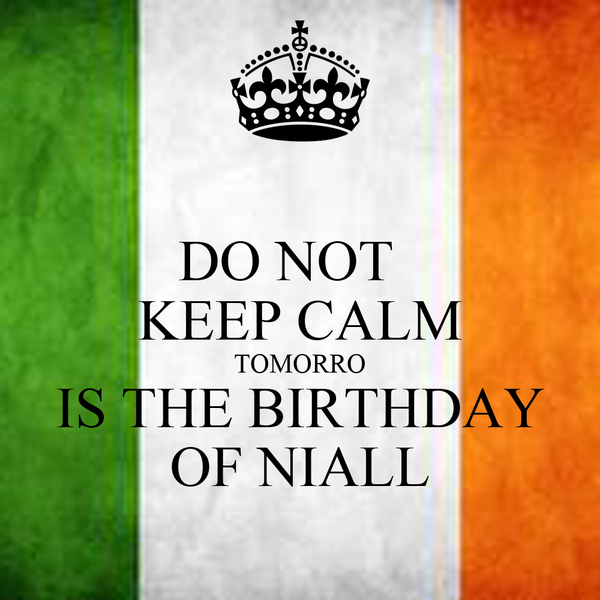 DO NOT   KEEP CALM TOMORRO IS THE BIRTHDAY OF NIALL