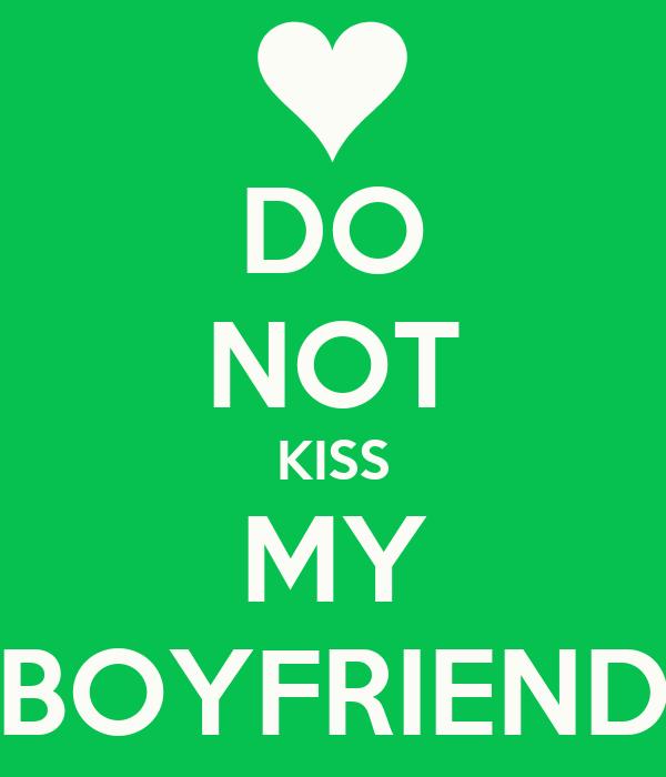 DO NOT KISS MY BOYFRIEND