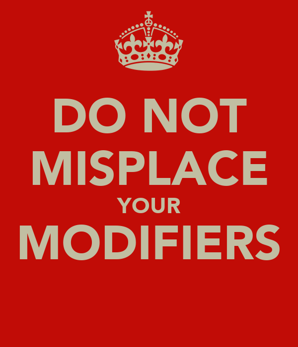 DO NOT MISPLACE YOUR MODIFIERS