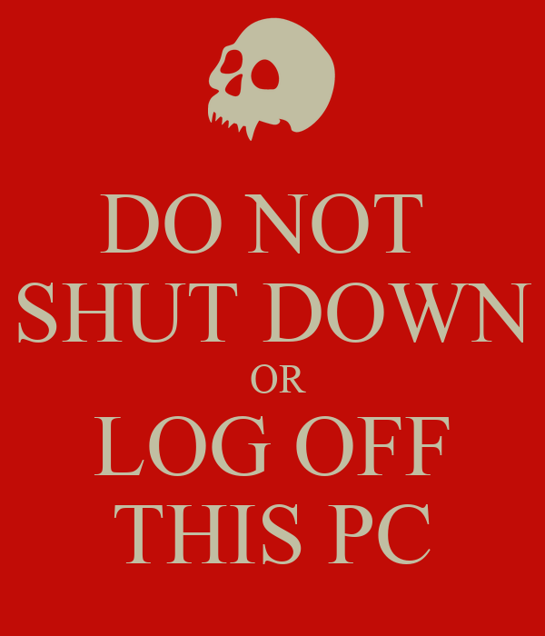 DO NOT  SHUT DOWN  OR LOG OFF THIS PC