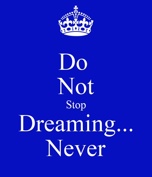 Do  Not Stop Dreaming... Never