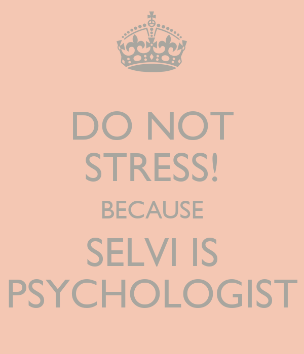 DO NOT STRESS! BECAUSE SELVI IS PSYCHOLOGIST