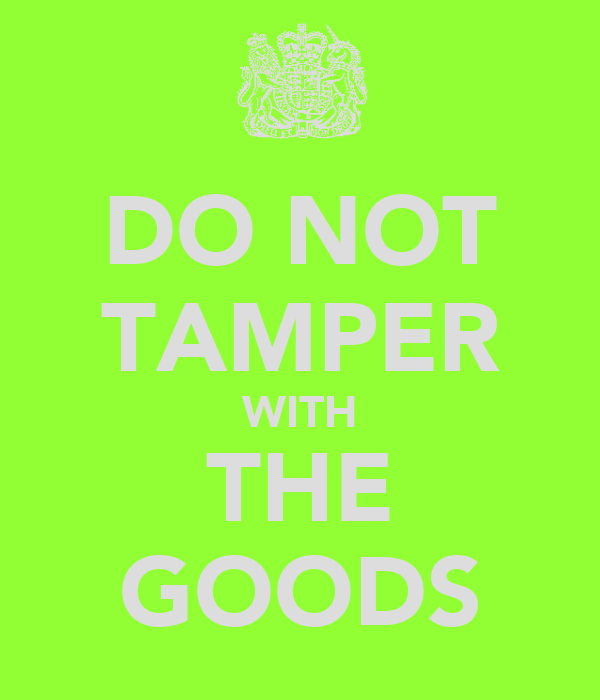 DO NOT TAMPER WITH THE GOODS