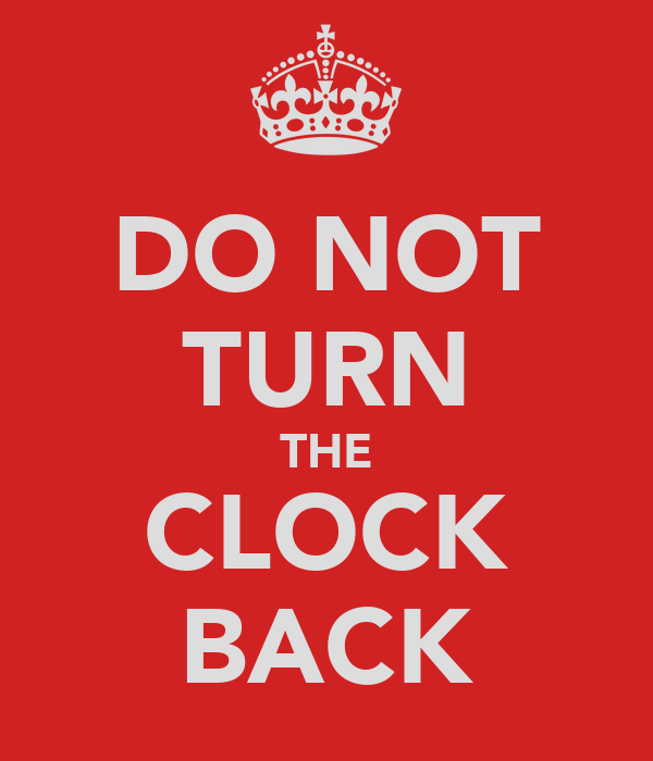 DO NOT TURN THE CLOCK BACK