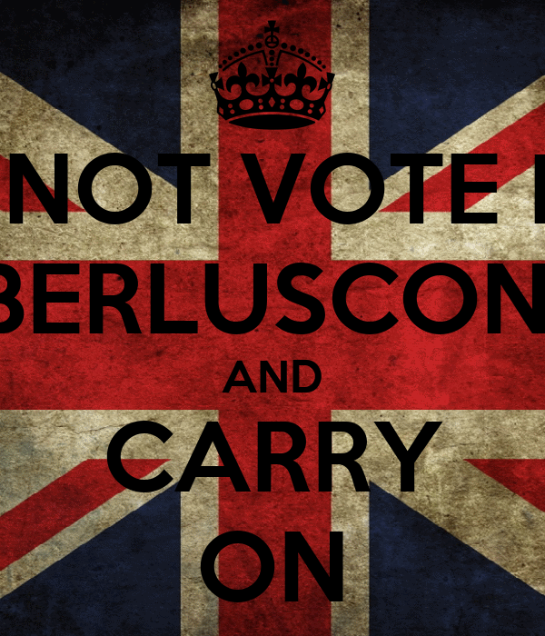 DO NOT VOTE FOR BERLUSCONI AND CARRY ON