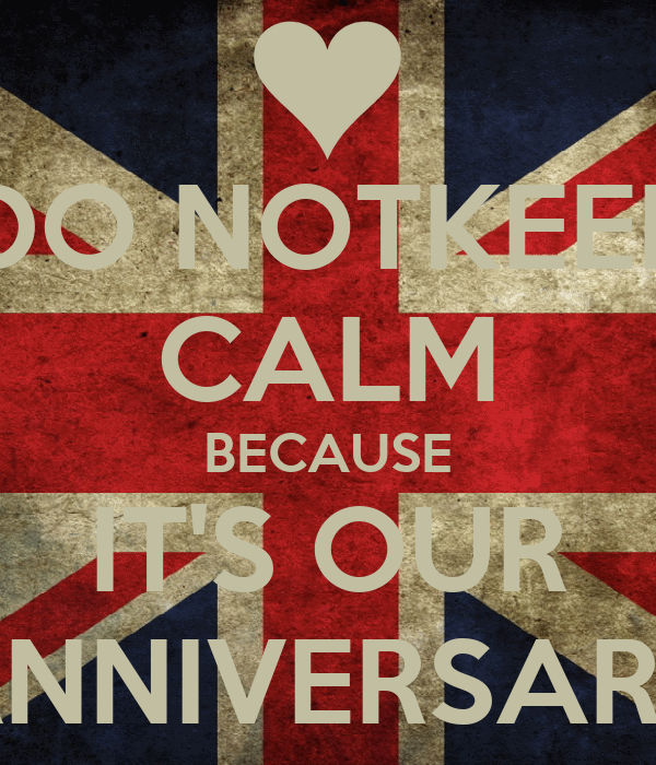 DO NOTKEEP CALM BECAUSE IT'S OUR ANNIVERSARY
