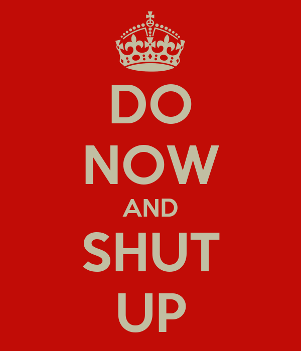DO NOW AND SHUT UP