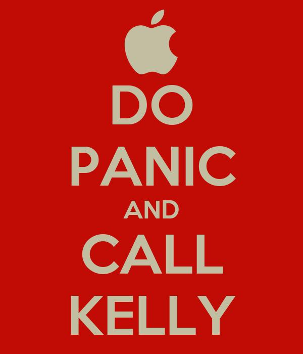 DO PANIC AND CALL KELLY