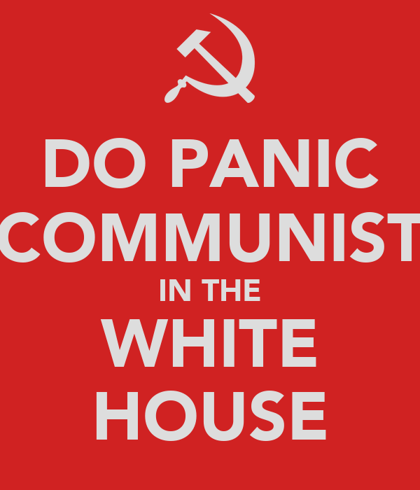 DO PANIC COMMUNIST IN THE WHITE HOUSE