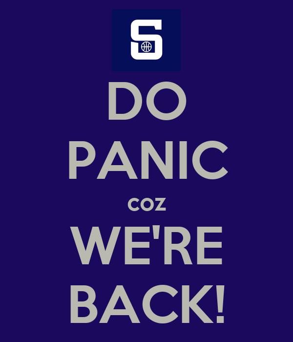DO PANIC coz WE'RE BACK!