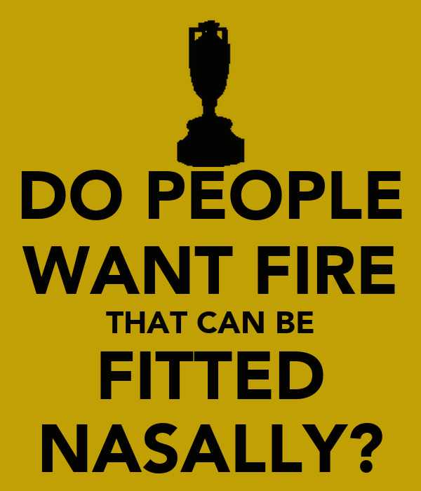 DO PEOPLE WANT FIRE THAT CAN BE FITTED NASALLY?