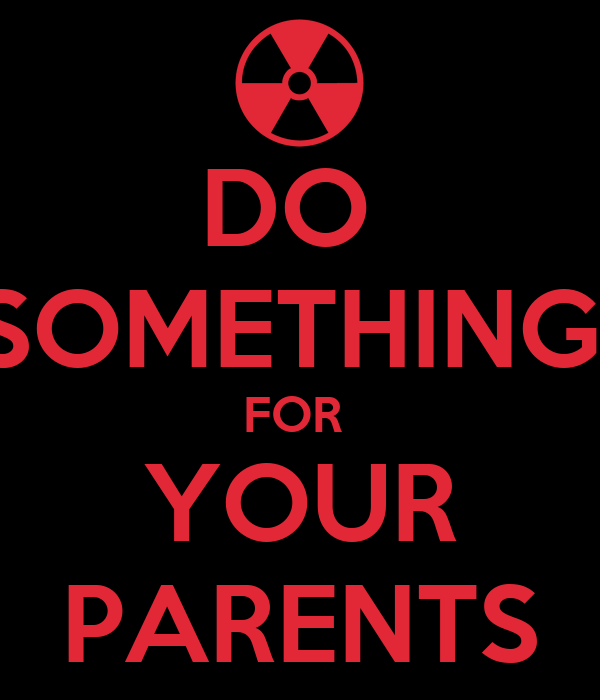 DO  SOMETHING  FOR  YOUR PARENTS