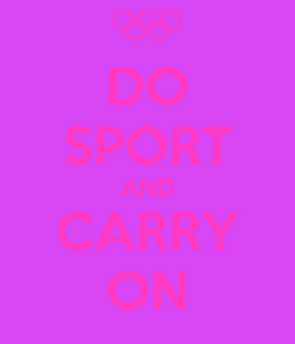 DO SPORT AND CARRY ON