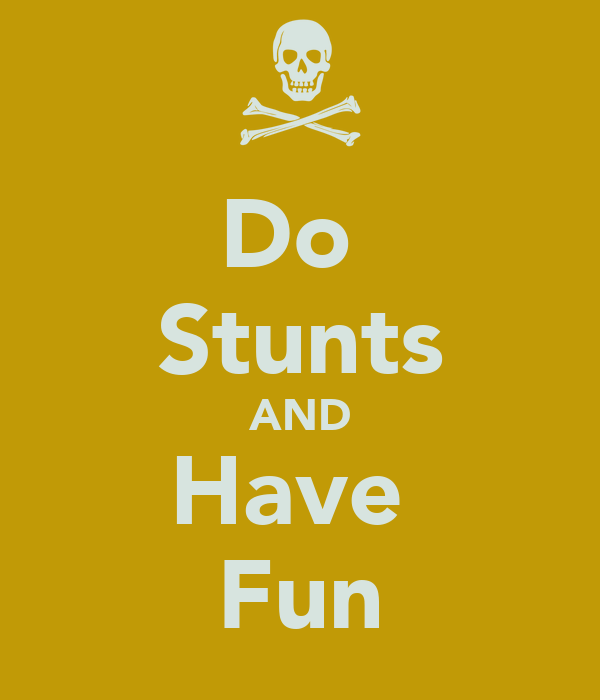 Do  Stunts AND Have  Fun