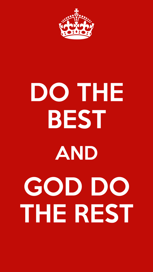 DO THE BEST AND GOD DO THE REST