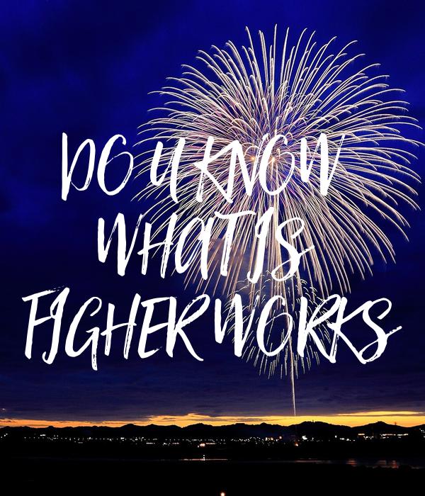 DO U KNOW  WHAT IS  FIGHER WORKS