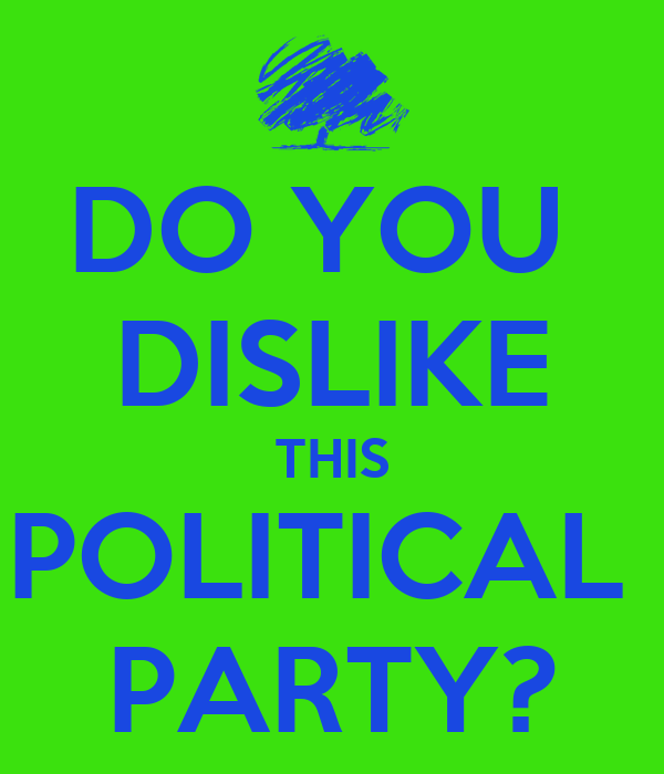 DO YOU  DISLIKE THIS POLITICAL  PARTY?