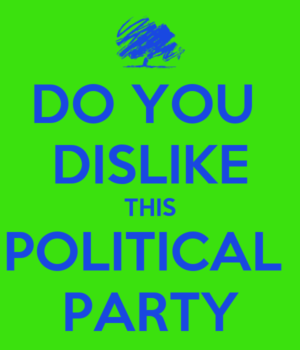 DO YOU  DISLIKE THIS POLITICAL  PARTY