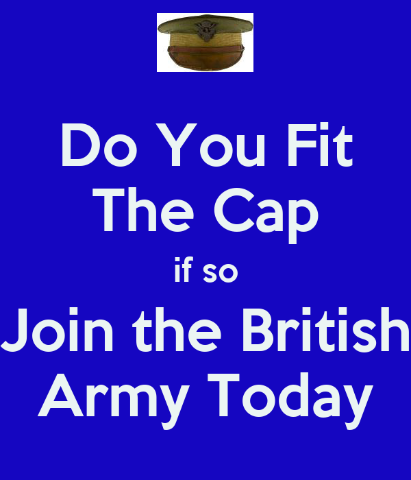 Do You Fit The Cap if so Join the British Army Today