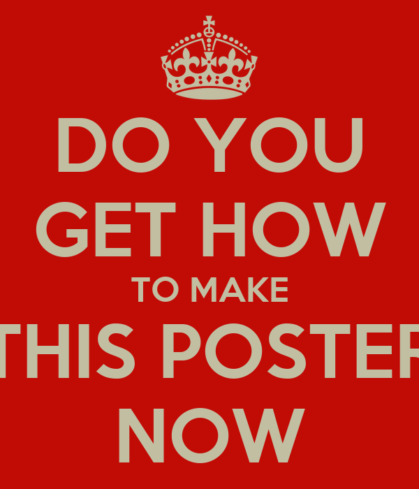 DO YOU GET HOW TO MAKE THIS POSTER NOW