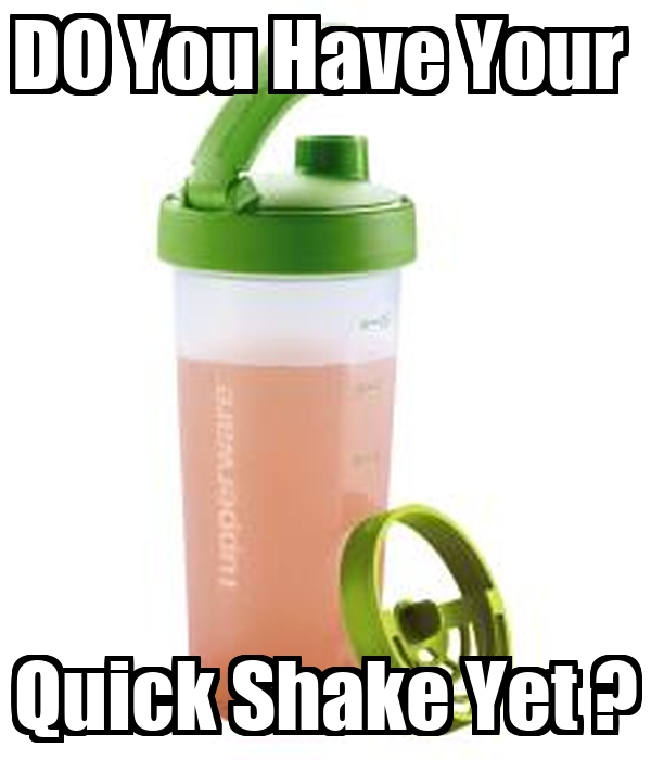 DO You Have Your  Quick Shake Yet ?