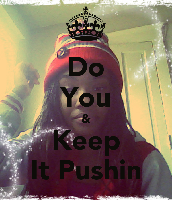 Do You & Keep It Pushin