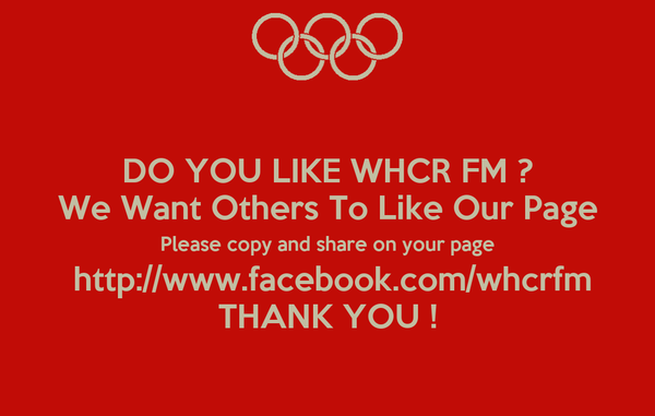 DO YOU LIKE WHCR FM ? We Want Others To Like Our Page Please copy and share on your page  http://www.facebook.com/whcrfm THANK YOU !