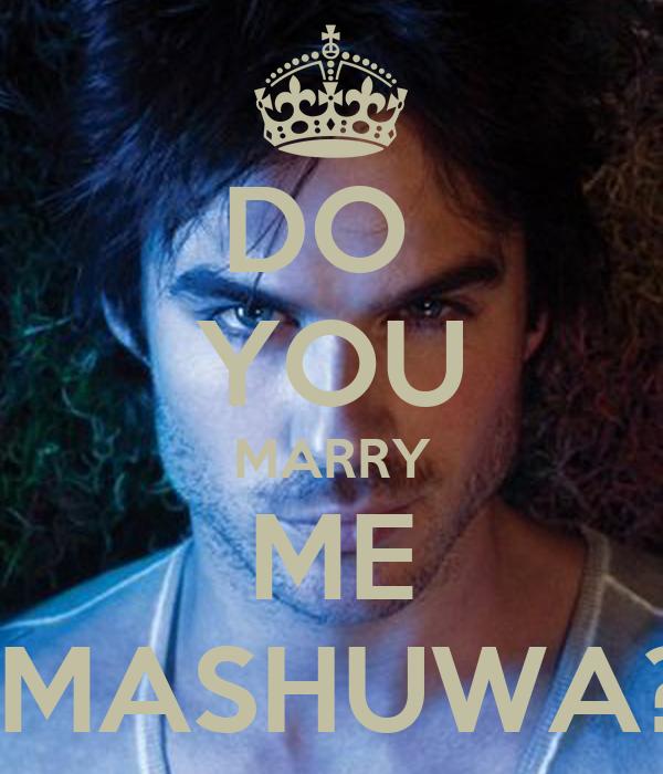 DO  YOU MARRY ME  MASHUWA?