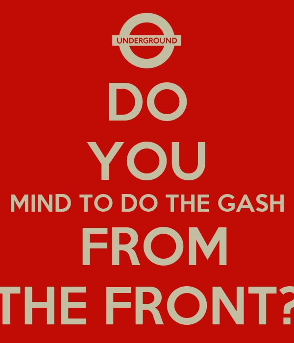DO YOU MIND TO DO THE GASH  FROM THE FRONT?