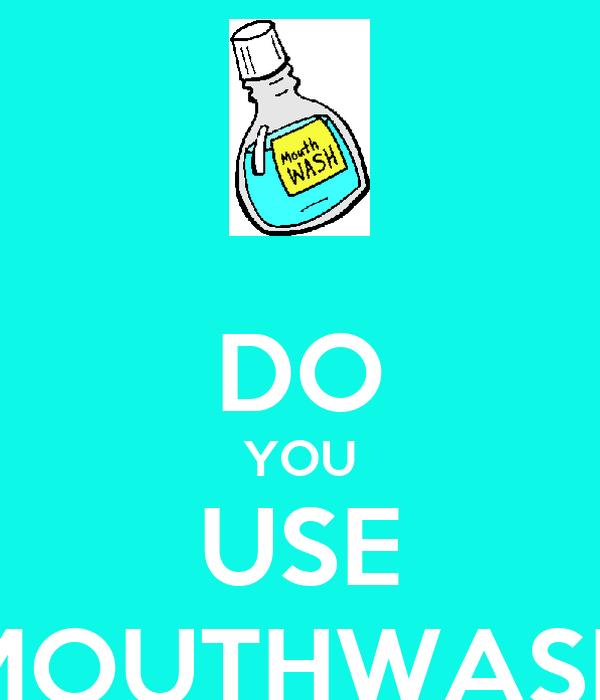 DO YOU USE MOUTHWASH