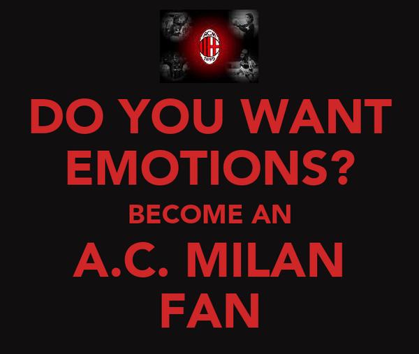 DO YOU WANT EMOTIONS? BECOME AN A.C. MILAN FAN