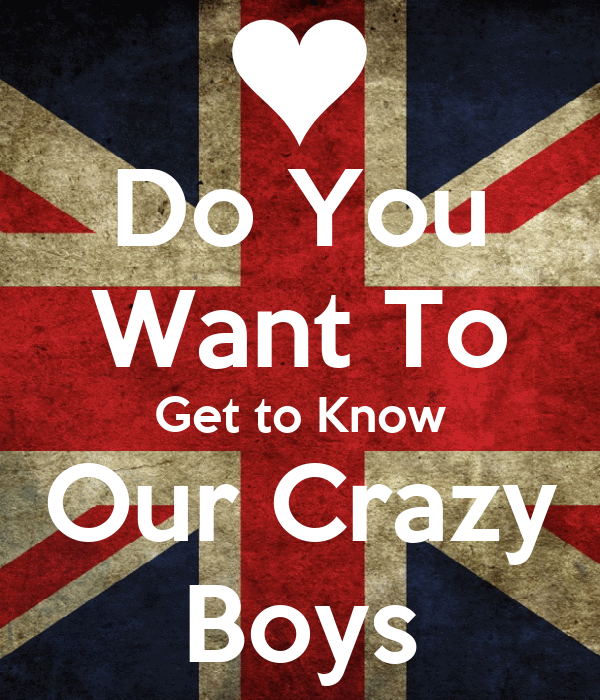 Do You Want To Get to Know Our Crazy Boys