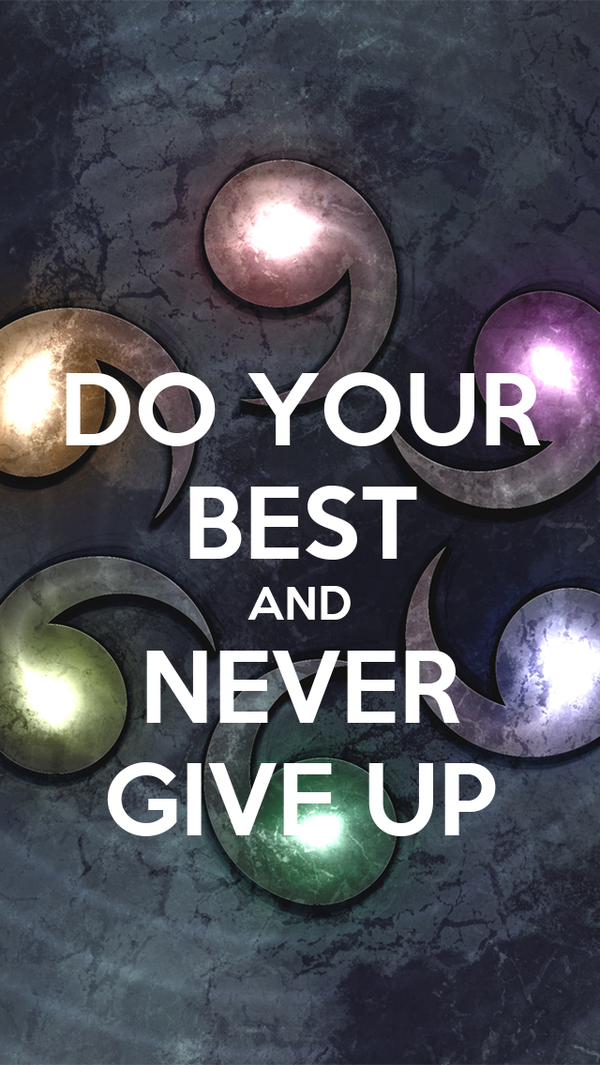 DO YOUR BEST AND NEVER GIVE UP