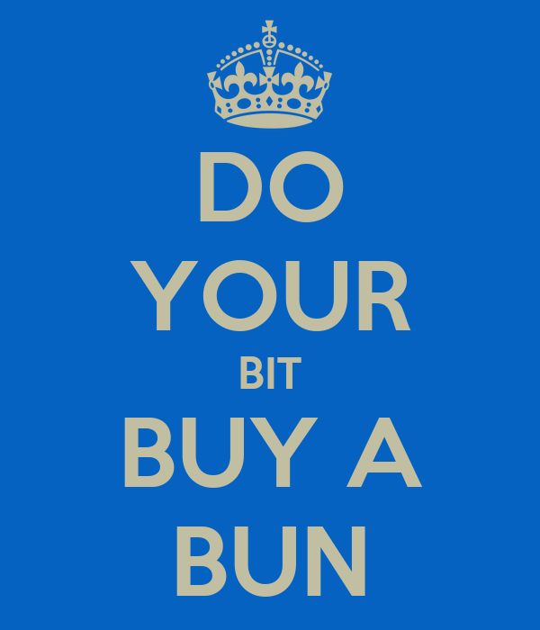 DO YOUR BIT BUY A BUN