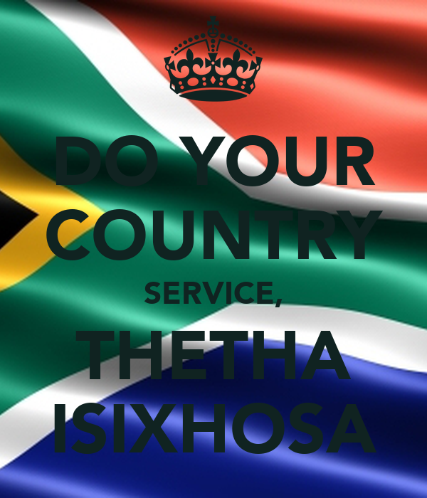 DO YOUR COUNTRY SERVICE, THETHA ISIXHOSA