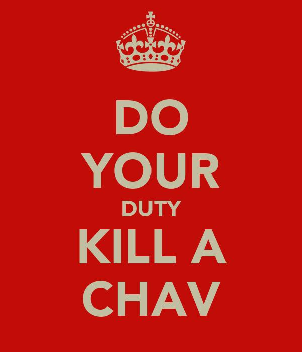 DO YOUR DUTY KILL A CHAV