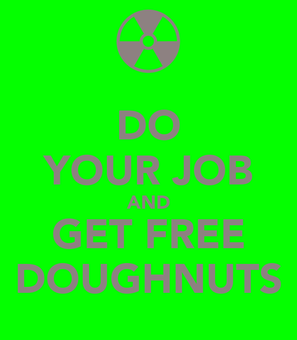 DO YOUR JOB AND GET FREE DOUGHNUTS