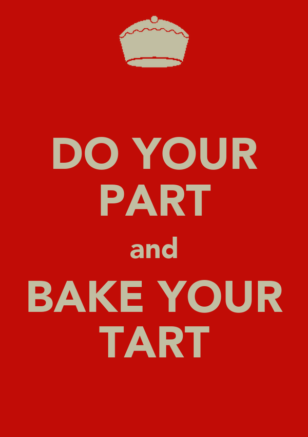 DO YOUR PART and BAKE YOUR TART