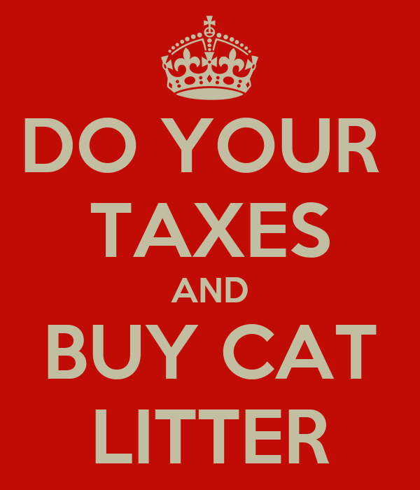 DO YOUR  TAXES AND BUY CAT LITTER