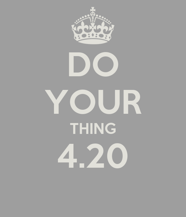 DO YOUR THING 4.20