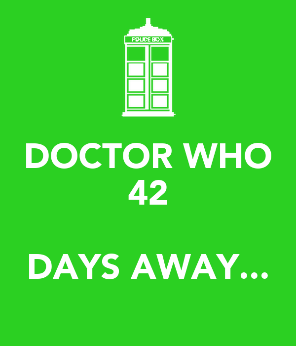 DOCTOR WHO 42  DAYS AWAY...