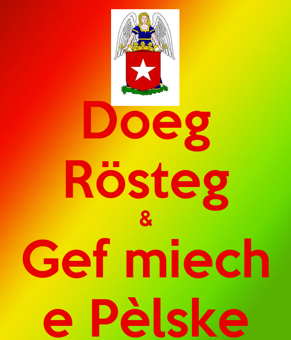 Doeg Rösteg & Gef miech e Pèlske