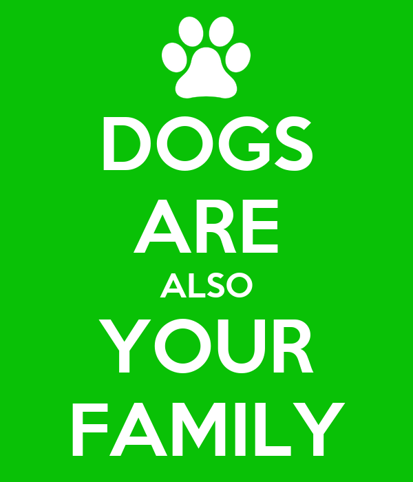 DOGS ARE ALSO YOUR FAMILY