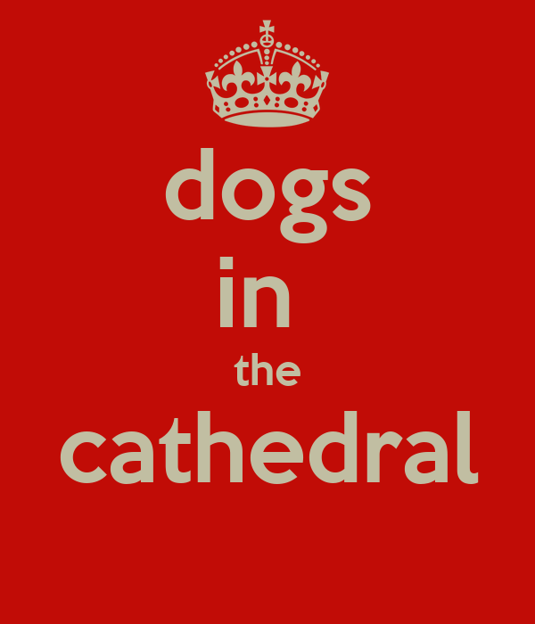 dogs in  the cathedral